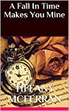 A Fall In Time Makes You Mine (A Fall In Time Series Book 1)