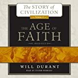 The Age of Faith: A History of Medieval Civilization (Christian, Islamic, and Judaic) from Constantine to Dante, A.D. 325  1300  (The Story of ... Volume 4) (Story of Civilization (Audio))