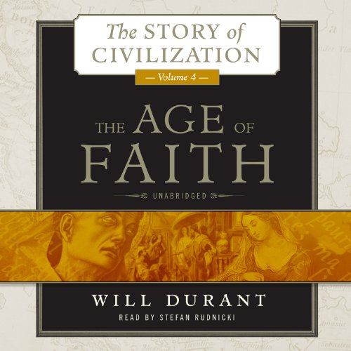 The Age of Faith: A History of Medieval Civilization (Christian, Islamic, and Judaic) from Constantine to Dante, A.D. 325  1300  (The Story of Civilization series, Volume 4) by Blackstone Audio
