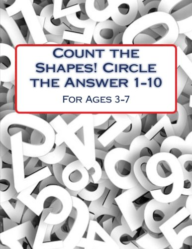 Count the Shapes! Circle the Answer 1-10: Ages 3-7