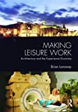 Making Leisure Work : Architecture and the Experience Economy, Lonsway, Brian, 0415398010