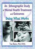 img - for An Ethnographic Study of Mental Health Treatment and Outcomes: Doing What Works (Occupational Therapy in Mental Health) book / textbook / text book