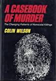 A Casebook of Murder, Colin Wilson, 0402124316