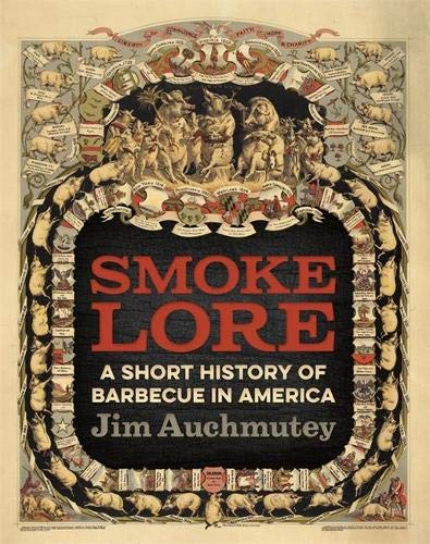 Smokelore: A Short History of Barbecue in America by Jim Auchmutey