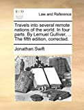 Travels into Several Remote Nations of the World in Four Parts by Lemuel Gulliver, the Fifth Edition, Corrected, Jonathan Swift, 117060725X