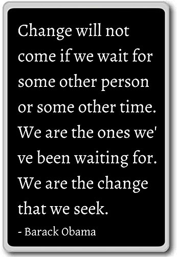 Change will not come if we wait for some other... - Barack Obama quotes fridge magnet, Black (Obama Refrigerator Magnet)