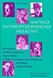 Anfänge Anthroposophischer Heilkunst: Ita Wegman, Friedrich Husemann, Eugen Kolisko, F W Zeylmans van Emmichoven, Karl König, Gerhard Kienle (Pioniere der Anthroposophie)