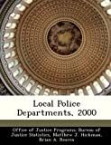 Local Police Departments 2000, Matthew J. Hickman, 1249589207