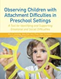 Observing Children with Attachment Difficulties in Preschool Settings : A Tool for Assessment and Support, Golding, Kim S. and Fain, Jane, 1849053375
