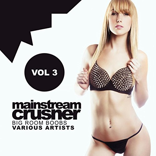 Mainstream Crusher, Vol. 3: Big Room Boobs -