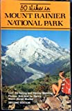 Fifty Hikes in Mt. Rainier National Park, Ira Spring and Harvey Manning, 0916890198