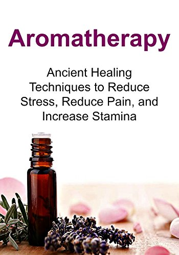 Hemorrhoid Reliever - Aromatherapy: Ancient Healing Techniques to Reduce Stress, Reduce Pain, and Increase Stamina: Aromatherapy, Aromatherapy Book, Aromatherapy Guide, Aromatherapy Tips, Aromatherapy Ideas