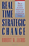 Real-Time Strategic Change: How to Involve an Entire Organization in Fast and Far-Reaching Change, Robert W Jacobs, 1576750302