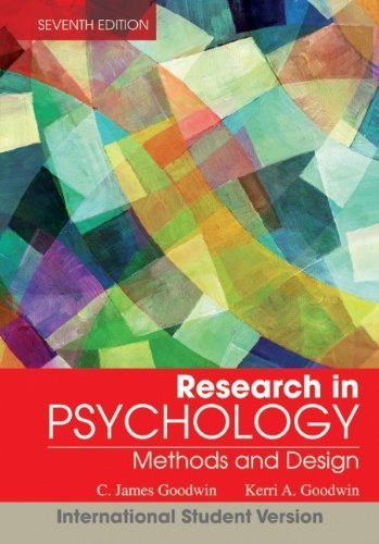 Research in Psychology: Methods and Design 7th International st edition by Goodwin, C. James, Goodwin, Kerri A. (2013) Paperback