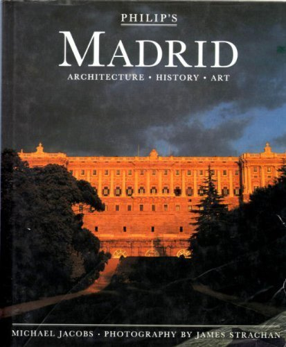 Philip's Madrid: Architecture, History, Art (Philip's City Guides)