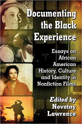 documenting the black experience essays on african american  documenting the black experience essays on african american history culture and identity in nonfiction films