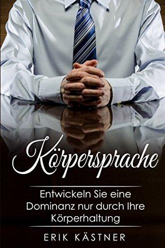 Cover des Buchs: Körpersprache: Entwickeln Sie eine Dominanz durch Ihre Körperhaltung