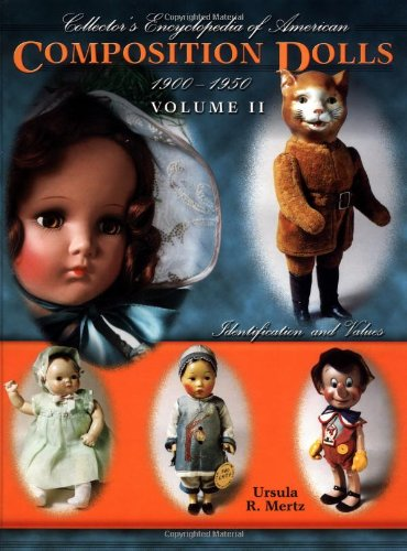 Collector's Encyclopedia of American Composition Dolls 1900 - 1950, Vol. 2: Identification and Values ()