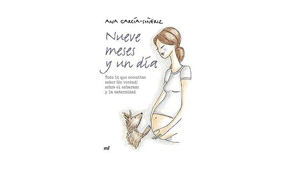 Nueve meses y un día: Todo lo que necesitas saber (de verdad) sobre el embarazo y la maternidad (Spanish Edition) - Kindle edition by Ana García-Siñeriz.