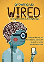 Growing Up Wired: Raising Kids in the Digital Age Front Cover