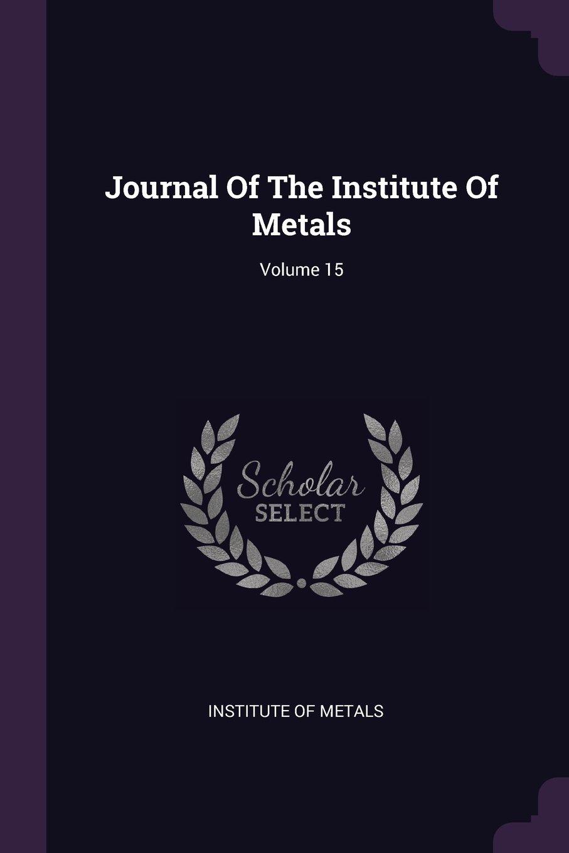 Download Journal Of The Institute Of Metals; Volume 15 ebook