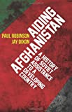 Aiding Afghanistan : A History of Soviet Assistance to a Developing Country, Robinson, Paul and Dixon, Jay, 023170416X