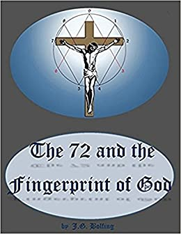 The 72 and the Fingerprint of God: Information for an Age of Awareness by [Bolfing, J. G.]