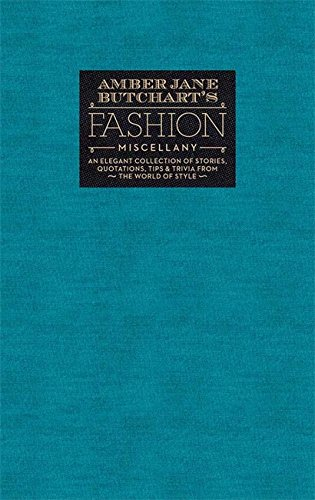 Amber Jane Butchart's Fashion Miscellany: An Elegant Collection of Stories, Quotations, Tips & Trivia From the World of Style (Ilex Miscellany) ()