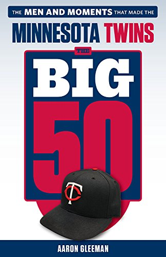 The Big 50: Minnesota Twins: The Men and Moments that Made the Minnesota Twins cover