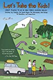 Let's Take the Kids!: Great Places To Go in New York's Hudson Valley (Fourth Edition)
