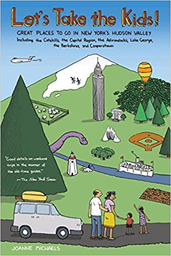Lets Take The Kids Great Places To Go In New Yorks Hudson Valley Fourth Edition Joanne Michaels 9780881509380 Amazon Books