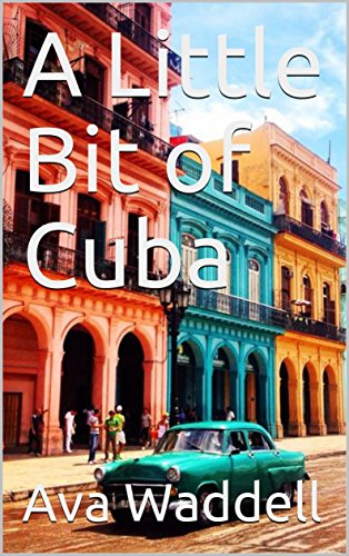 A Little Bit of Cuba by Ava Waddell