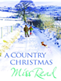 A Country Christmas: Village Christmas, Jingle Bells, Christmas At Caxley 1913, The Fairacre Ghost (Christmas Fiction)