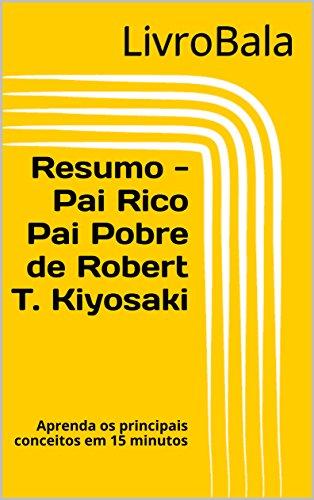 Resumo - Pai Rico Pai Pobre de Robert T. Kiyosaki: Aprenda os principais conceitos em 15 minutos