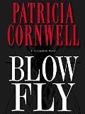 Blow Fly: Scarpetta (Book 12) (The Scarpetta Series)