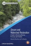 Stream and Watershed Restoration : A Guide to Restoring Riverine Processes and Habitats, , 1405199563