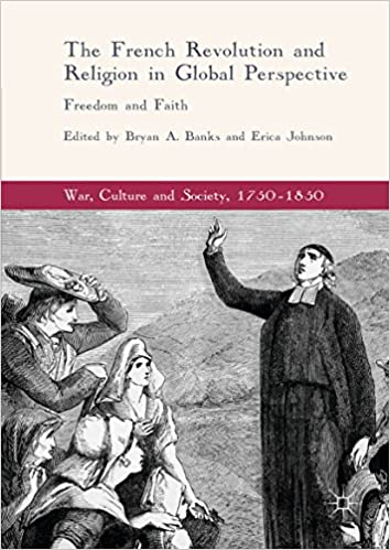 Amazon the french revolution and religion in global perspective the french revolution and religion in global perspective freedom and faith war culture and society 1750 1850 1st ed 2017 edition kindle edition fandeluxe Choice Image