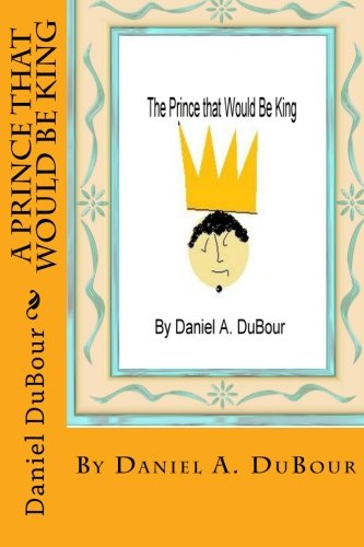 Book: A Prince That Would Be King by Daniel DuBour
