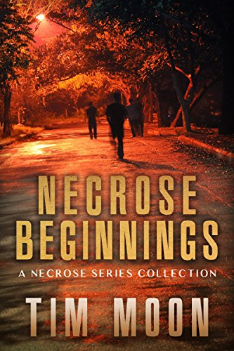 Necrose Beginnings: A Necrose Series Collection of Books One and Two by [Moon, Tim]
