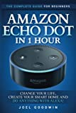 img - for Amazon Echo Dot in 1 Hour: The Complete Guide for Beginners - Change Your Life, Create Your Smart Home and Do Anything with Alexa! book / textbook / text book