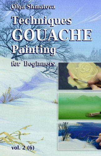 Techniques Gouache Painting for Beginners vol.2: secrets of professional artist ebook
