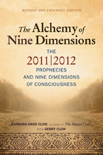 The Alchemy of Nine Dimensions: The 2011/2012 Prophecies and Nine Dimensions of Consciousness