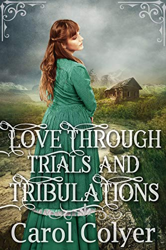Love Through Trials and Tribulations: A Historical Western Romance Book by [Colyer, Carol]