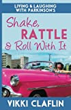 Shake, Rattle & Roll With It: Living and Laughing with Parkinson's