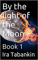 By the light of the Moon: Book 1