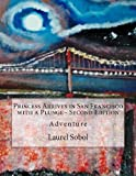Princess Arrives in San Francisco with a Plunge~ Second Edition, Laurel Sobol, 1478161787