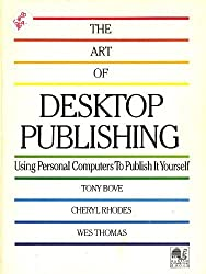 The art of desktop publishing: Using personal computers to publish it yourself by Tony Bove (1986-05-03)