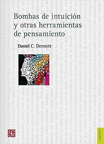 Bombas de intuici?de?ed???n y otras herramientas del pensamiento (Ciencia y Tecnologia) (Spanish Edition) by Dennett (2015-07-27)