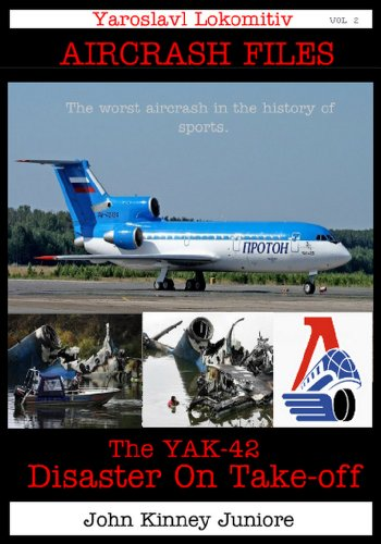 Yaroslavl Lokomotiv: Disaster on Take-off YAK 42 (Air Crash Files Book 2) by [Kinney Juniore, John]