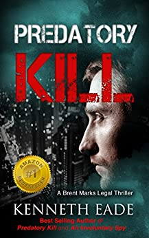 Legal Thriller: Predatory Kill: A Courtroom Drama (Brent Marks Legal Thrillers Book 2) by [Eade, Kenneth]